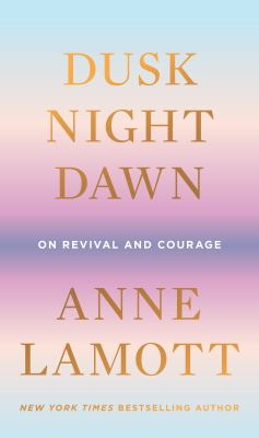 Dusk, night, dawn : on revival and courage Book cover
