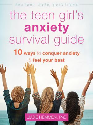 The teen girl's anxiety survival guide : ten ways to conquer anxiety and feel your best Book cover