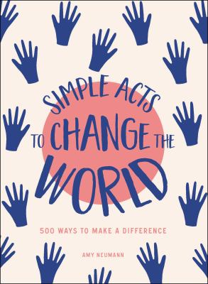 Simple acts to change the world : 500+ ways to make a difference Book cover